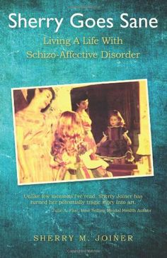Sherry Goes Sane: Living A Life With Schizo-Affective Disorder by Sherry M. Joiner,http://www.amazon.com/dp/1490315136/ref=cm_sw_r_pi_dp_gqvOsb15V161AT2W