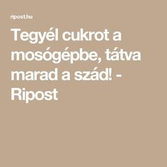 Tegyél cukrot a mosógépbe, tátva marad a szád! - Ripost Life Hacks, Household, Marvel, Cleaning, Technology, Math, Ideas, Tech, Tecnologia