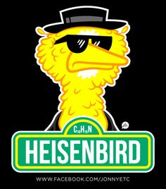 jonnyetc:  Here's hoping this is the best Sesame Street / Breaking Badmash-upyou see all day. Eventually I'll make it a tshirt.  Heisenbird byJon Defreest-Facebook-Twitter