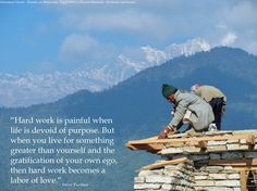 "2013 Daily Inspirational Quote #24 - Hard work is painful when life is devoid of purpose.... These Nepali men were working on building the roofing of an elementary school that sat on a cliff overlooking the Himalayan Mountains on the Ghorepani Circuit. It was so unbelievably cold, yet they persevered without gloves and what most would consider ""proper attire"". The laughter of the school children carried far in the wind, long after we passed the school. Photo taken in 2010 during trek in…"