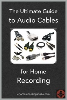 The Ultimate Guide to Audio Cables for Home Recording http://ehomerecordingstudio.com/audio-cables-types/