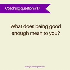 what does being good enough mean to you? | coaching question | you are enough | your time to grow