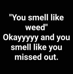 Badass Quotes, Good Life Quotes, Real Quotes, Fact Quotes, Cute Quotes, Funny Weed Memes, Weed Jokes, Funny Jokes To Tell, Hilarious