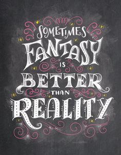 8 // Sometimes Fantasy Is Better Than Reality by Shauna Lynn Panczyszyn