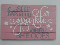 Hand painted wood sign with quote - She leaves a little sparkle wherever she goes. Beautiful pink sign with gray and white lettering. Pallet Crafts, Pallet Art, Pallet Signs, Wooden Crafts, Diy And Crafts, Diy Pallet, Pallet Ideas, Handmade Crafts, Painted Wood Signs