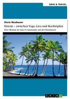 Hawaii - zwischen Yoga, Lava und Kochtöpfen. Drei Monate in einer Community auf der Trauminsel GRIN http://grin.to/FbtJp Amazon http://grin.to/drLFQ