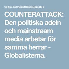 COUNTERATTACK: Den politiska adeln och mainstream media arbetar för samma herrar - Globalisterna.