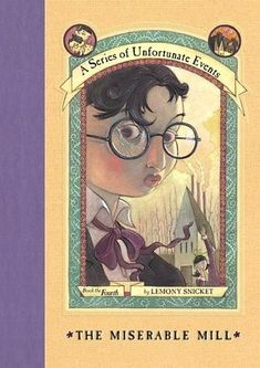 The Miserable Mill (A Series of Unfortunate Events #4) by Lemony Snicket   MG   Middle Grade   Children's   KidLit