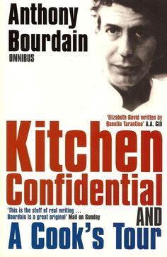 Kitchen Confidential , by Anthony Bourdain | If you think working in a restaurant kitchen is romantic, you are either naive or a masochist.