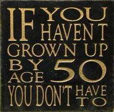 never grow up :)