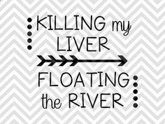 Killing My Liver Floating the River SVG file - Cut File - Cricut projects - cricut ideas - cricut explore - silhouette cameo projects - Silhouette projects by KristinAmandaDesigns