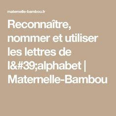 Reconnaître, nommer et utiliser les lettres de l'alphabet | Maternelle-Bambou