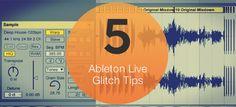 Live: 5 Glitch Tips