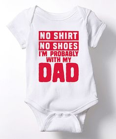 Take a look at this White 'No Shirt No Shoes' Bodysuit - Infant today!