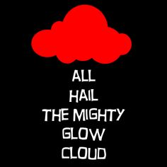 Welcome to Night Vale. All hail the mighty glow cloud!  This made me laugh out loud while I was listening.