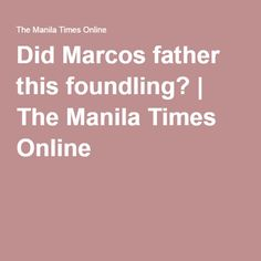 Did Marcos father this foundling? | The Manila Times Online