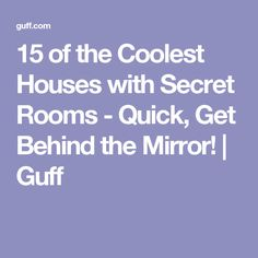 15 of the Coolest Houses with Secret Rooms - Quick, Get Behind the Mirror! | Guff
