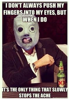 Slipknot interesting man in the world lol