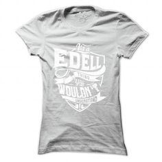 EDELL #name #tshirts #EDELL #gift #ideas #Popular #Everything #Videos #Shop #Animals #pets #Architecture #Art #Cars #motorcycles #Celebrities #DIY #crafts #Design #Education #Entertainment #Food #drink #Gardening #Geek #Hair #beauty #Health #fitness #History #Holidays #events #Home decor #Humor #Illustrations #posters #Kids #parenting #Men #Outdoors #Photography #Products #Quotes #Science #nature #Sports #Tattoos #Technology #Travel #Weddings #Women