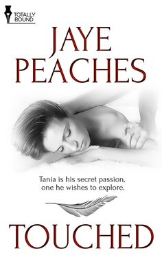 Cover & Excerpt Touched by Jaye Peaches Touched in ways she never thought possible, Tania meets a man who will take her completely. Covert Affairs, Fiction Books, Book Publishing, Bestselling Author, Perspective, Erotic, Novels, Ebooks, Romance