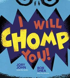 I Will Chomp You! by Jory John, illustrated by Bob Shea