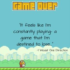 LITERALLY ME. FLAPPY BIRD HAS RUINED ME. flappy friggin bird just killed me omffmffmf