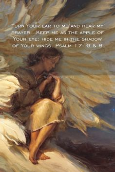' I call on you, my God, for You will answer me; turn Your ear to me and hear my prayer…Keep me as the apple of Your eye; hide me in the shadow of Your wings. Psalm 6 & 8 - The Lord wants to preserve you, guard you and defend you. Bible Art, Bible Scriptures, Healing Scriptures, Christian Art, Christian Quotes, Psalm 17, Inspirational Verses, Motivational Quotes, Under The Shadow