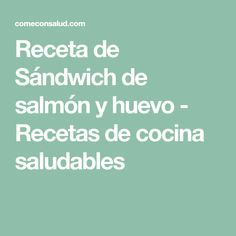 Receta de Sándwich de salmón y huevo - Recetas de cocina saludables Tostadas, Sandwiches, Salmon, Egg Recipes, Salads, Clean Eating Meals, Salmon Sandwich, Smoker Cooking, Lunches