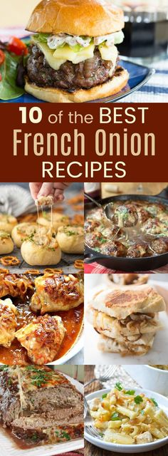 10 of the Best French Onion Recipes That Aren't Soup - with caramelized onions and maybe some melted cheese beefy broth, or toasted bread, you'll love these recipes for chicken, pasta, meatloaf, appetizers, sandwiches and more!