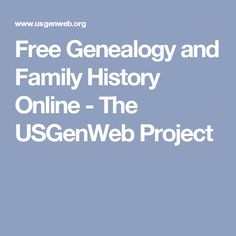 Free Genealogy and Family History Online - The USGenWeb Project Free Genealogy Search, Free Genealogy Sites, Genealogy Forms, Genealogy Research, Family Genealogy, Ancestry Dna, Ancestry Free, Family Tree Research, Genealogy Organization