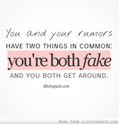 You and your rumors have two things in common: you're both fake and you both get around. #drama #quotes #sayings #quote