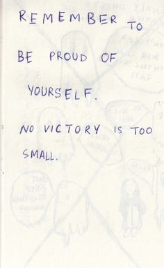 Remember To Be Proud Of Yourself. No Achievement Is Too Small.