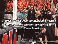 """""""I loved it when Dean Ambrose and Roman Reigns were on commentary during Seth's match. It was hilarious."""""""