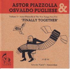 """Un disco absolutamente indispensable de escuchar, la reunión de dos de los más grandes y vanguardistas músicos de tango y jazz de Argentina, los maestrros Astor Piazzolla y Osvaldo Pugliese, """"Finally Together"""" de 1992, grabado en vivo en Carre, Amsterdam."""