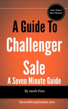 A Guide To The Challenger Sale - http://www.learnsale.com/sales-training/books-sales-training/a-guide-to-the-challenger-sale/