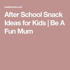 After School Snack Ideas for Kids | Be A Fun Mum