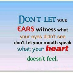 Dont let ur ears witness what your eyes didnt see....