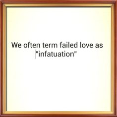Failed love is not infatuation