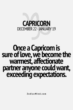 Capricorn ♡. It has to be sure...and certain. No shadow of a doubt.