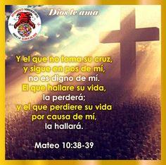 """""""Y el que no toma su cruz, y sigue en pos de mí, no es digno de mí. El que hallare su vida, la perderá; y el que perdiere su vida por causa de mí, la hallará.""""  Mateo 10:38-39"""