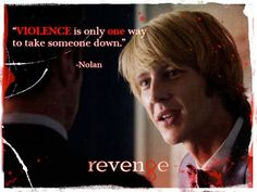 """Violence is only ONE way to take someone down"" - #Nolan #Revenge"