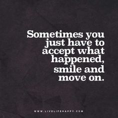 Sometimes you just have to accept what happened, smile and move on.