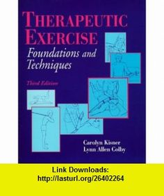 Therapeutic Exercise Foundations and Techniques (9780803600386) Carolyn Kisner, Lynn Allen Colby , ISBN-10: 0803600380  , ISBN-13: 978-0803600386 ,  , tutorials , pdf , ebook , torrent , downloads , rapidshare , filesonic , hotfile , megaupload , fileserve