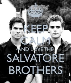 Keep calm and love the Salvatore brothers.