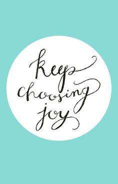 Keep choosing joy / Continuez à choisir la joie ♡