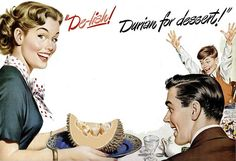 This 1949 ad for Durian should have a free can of air freshener w/each fruit! I've never seen anyone smile w/that around!!