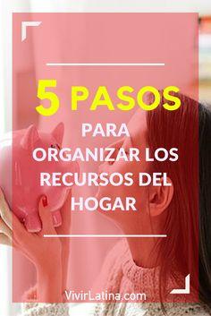 Solo 5 PASOS para organizar los recursos del hogar, entérate cuales son