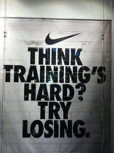 Think training's hard? Try losing. :)