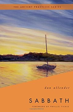 Sabbath: The Ancient Practices by Dan Allender Fabulous book to read in a discussion group!