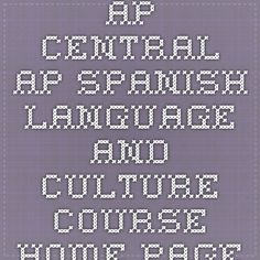 AP Central - AP Spanish Language and Culture Course Home Page